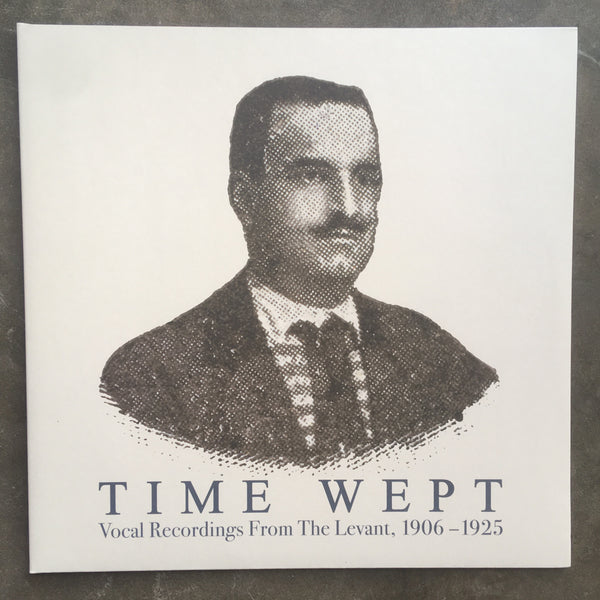 Various ‎– Time Wept - Vocal Recordings From The Levant, 1906-1925