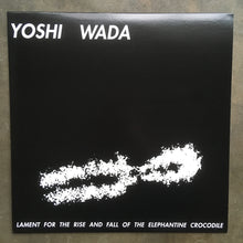 Yoshi Wada ‎– Lament For The Rise And Fall Of The Elephantine Crocodile