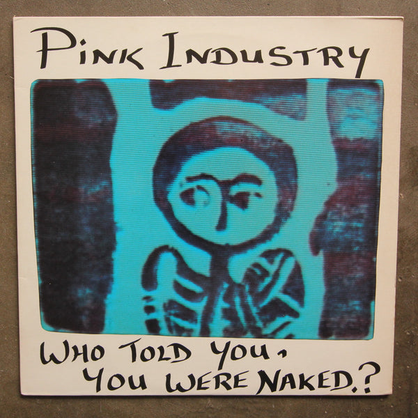 Pink Industry ‎– Who Told You, You Were Naked?