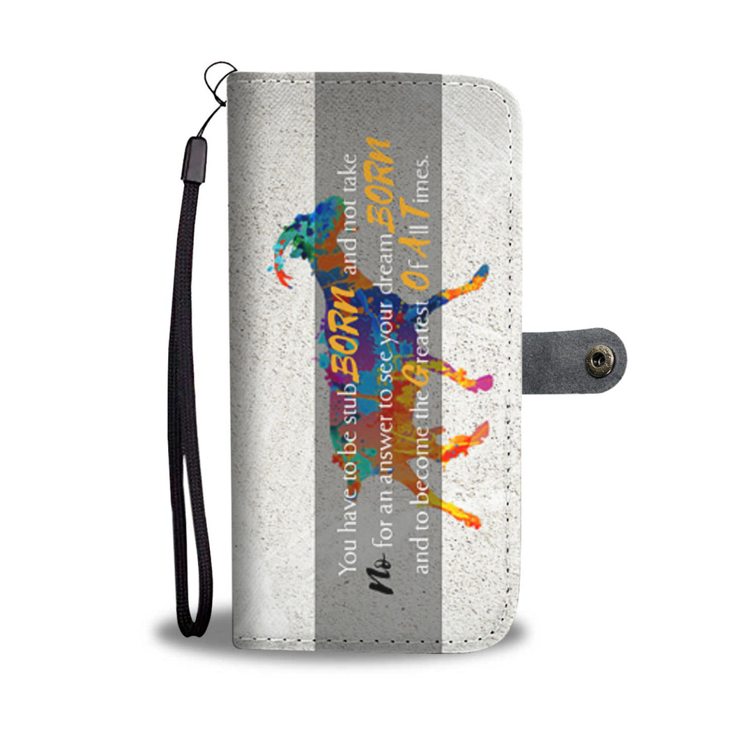 Being StubBORN to be G.O.A.T. - Phone Wallet Case