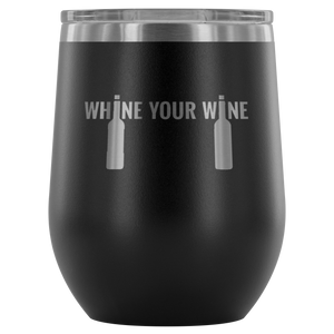 Whine Your Wine - Wine Tumbler (11 Colors)