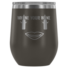 Load image into Gallery viewer, Whine Your Wine - Wine Tumbler (11 Colors)
