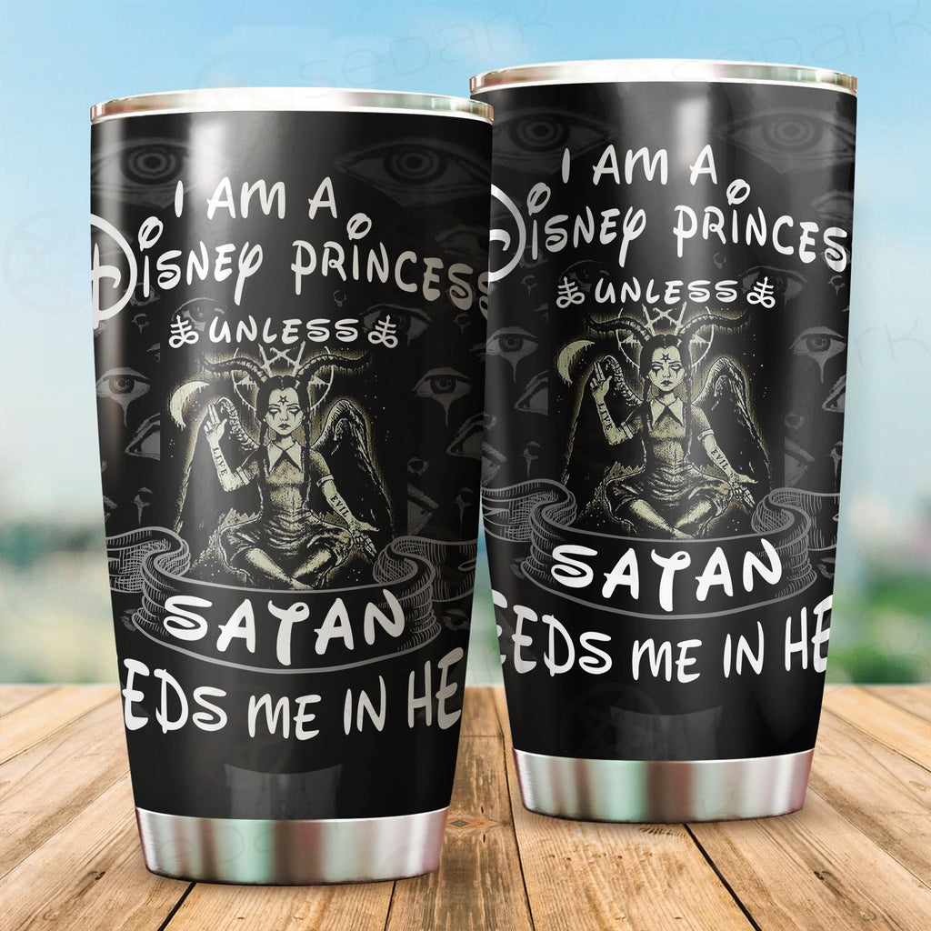 Satan Needs Me in Hell Tumbler Cup