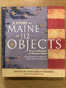 A Story of Maine 112 Objects: From Prehistory to Modern Times