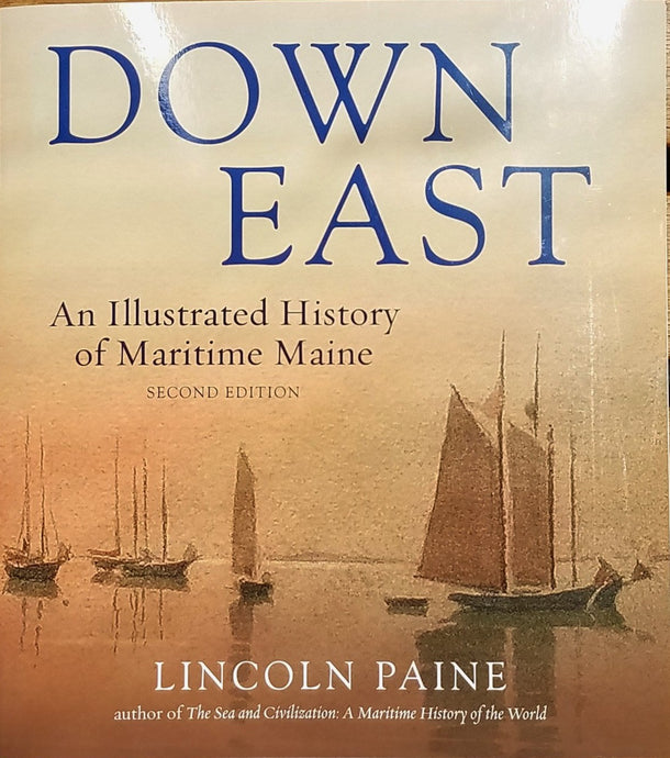 Down East: An Illustrated History of Maritime Maine by Lincoln Paine
