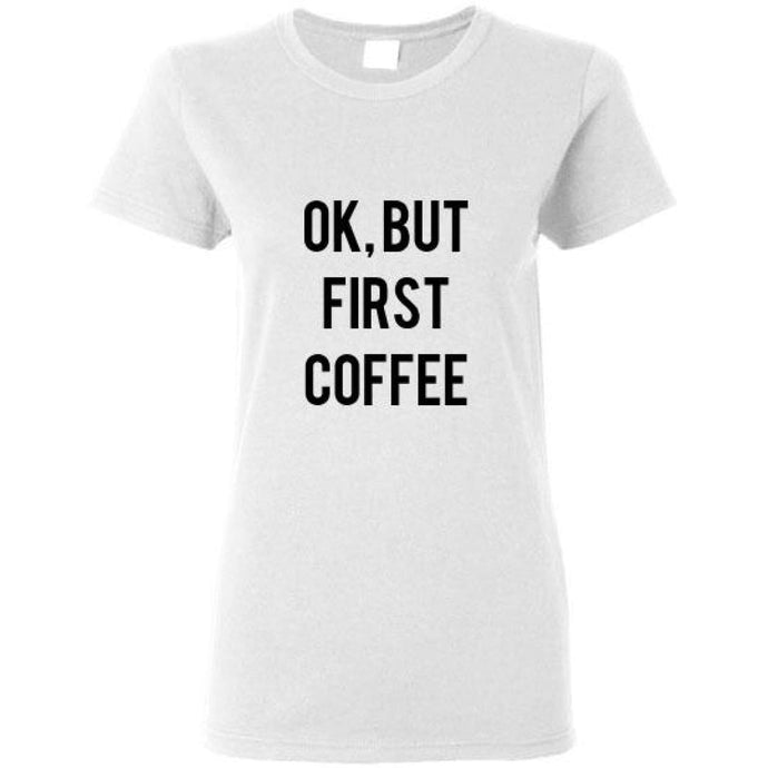 OK BUT FIRST COFFEE SHIRT - White / S