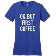 Load image into Gallery viewer, OK BUT FIRST COFFEE T-SHIRT - Blue / XS