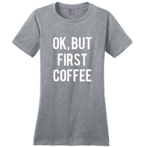 OK BUT FIRST COFFEE T-SHIRT - Gray / XS