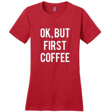 Load image into Gallery viewer, Ok But First Coffee T-Shirt - Red / Xs
