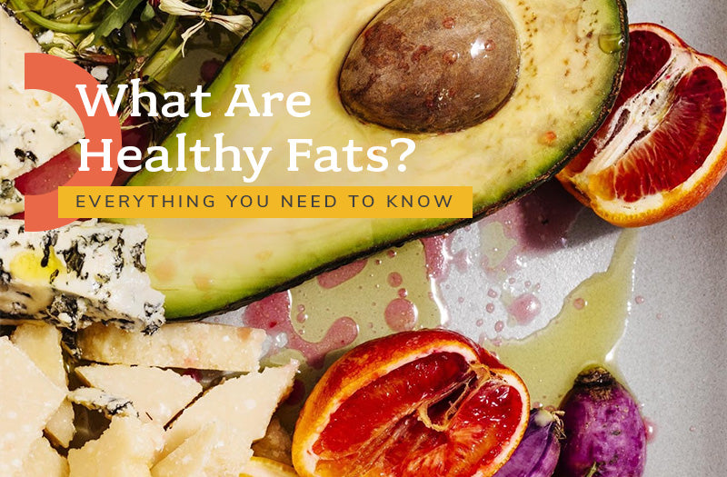 What Are Healthy Fats? Everything You Need to Know