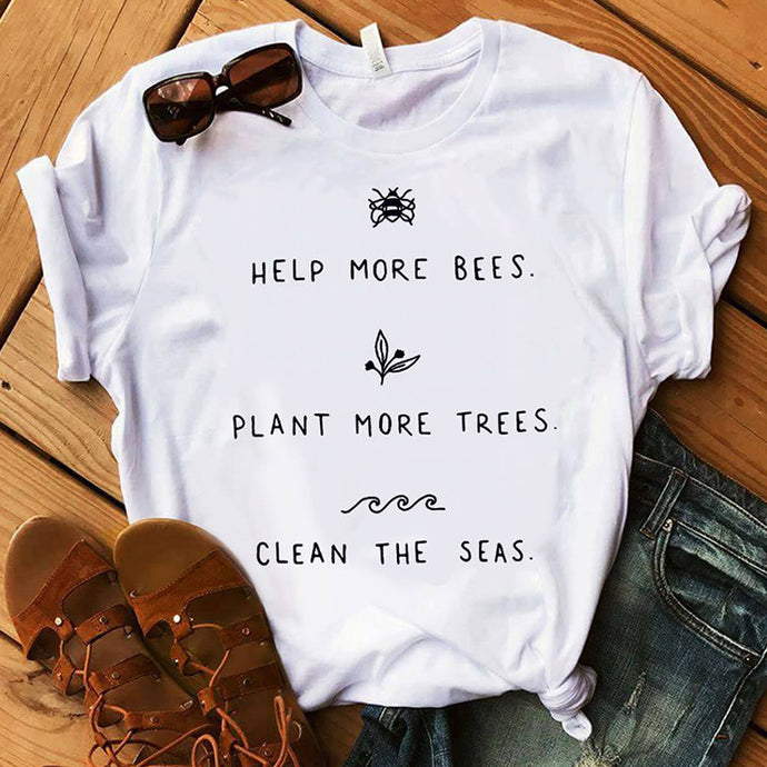 Help more bees, Plant more trees, clean the seas.