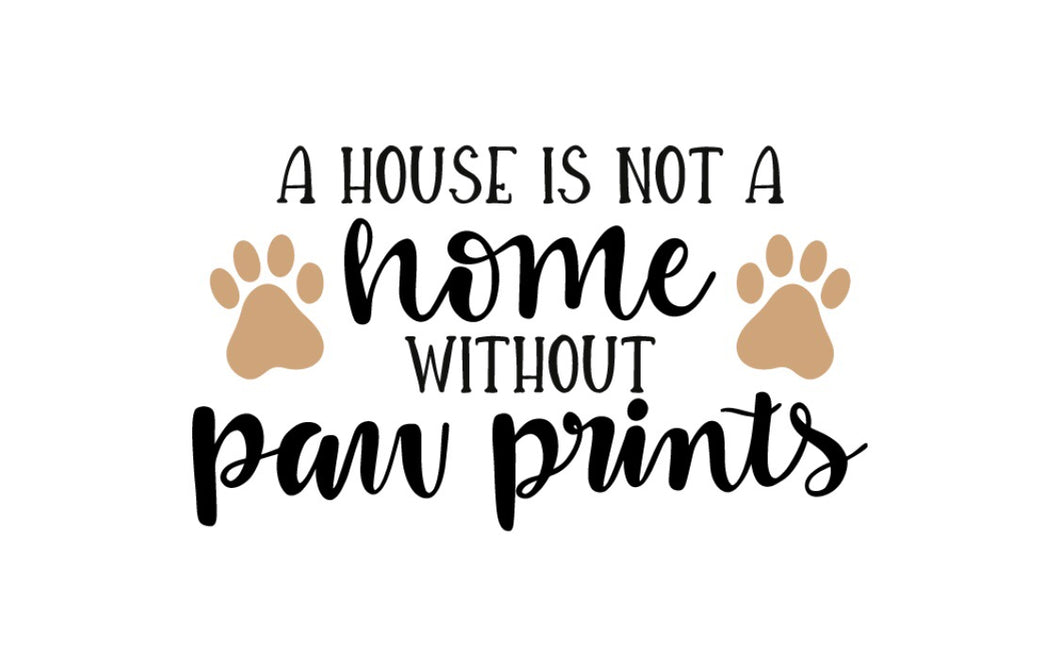 A House is not a Home Without Paw Prints DIY Wood Sign