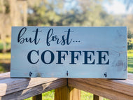 But first COFFEE Sign and Cup Holder