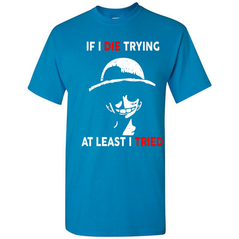 D Luffy If I Die Trying At Least I Tried Shirt