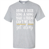 Image of Drink A Beer Sing A Song Make A Friend Can't We All Get Going Walmart Tee