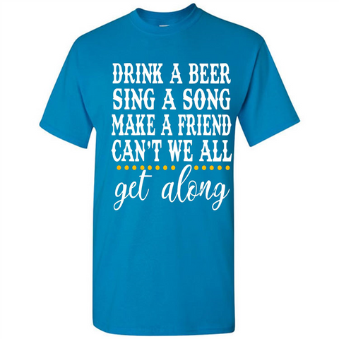 Drink A Beer Sing A Song Make A Friend Can't We All Get Going Walmart Tee