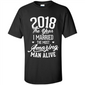 2018 the year I married the most Amazing man alive - T-Shirt