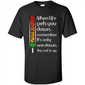 1n23456, When Life Gets You Down Remember It's Only One Down The Rest Is Up - T-Shirt