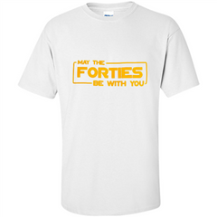 40th Birthday Gifts May The Forties Be With You Shirt - T-Shirt