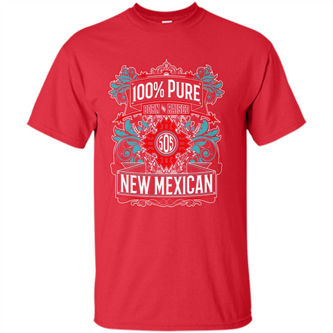 100% Pure Born And Raised New Mexican Shirt
