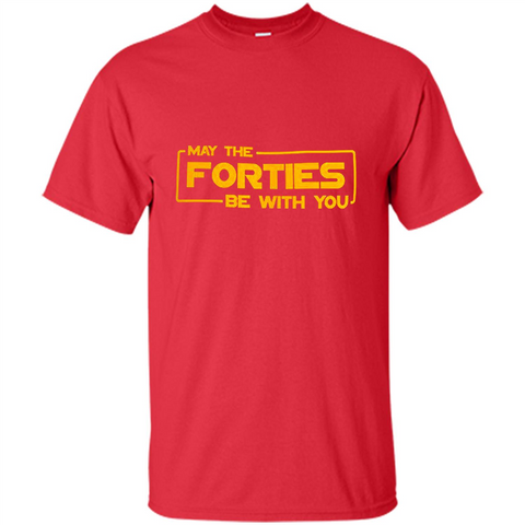 40th Birthday Gifts May The Forties Be With You Shirt