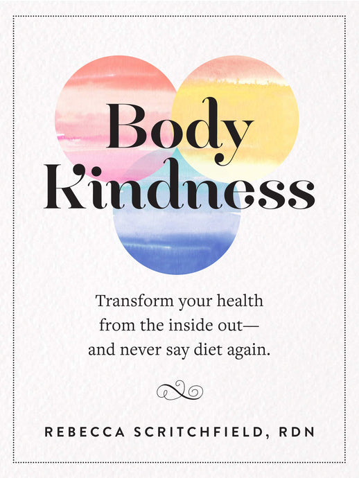 Body Kindness: Transform Your Health from the Inside Out - And Never Say Diet Again (Rebecca Scritchfield RDN)