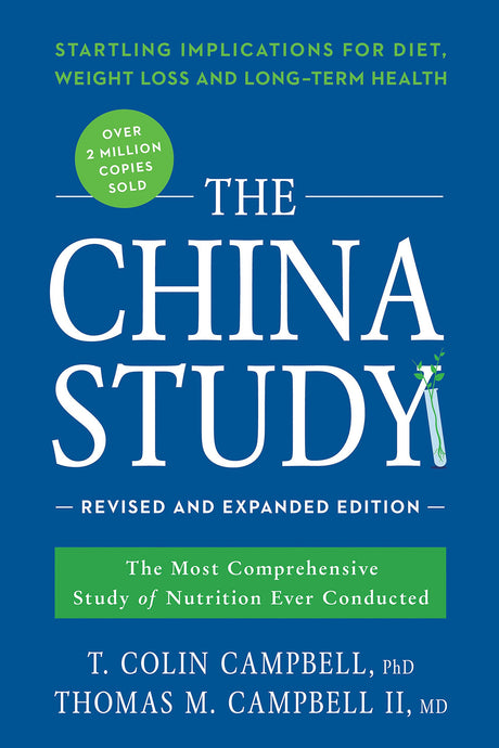 The China Study: The Most Comprehensive Study of Nutrition Ever Conducted (T. Colin Campbell PhD, Thomas M. Campbell MD)