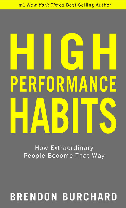 High Performance Habits: How Extraordinary People Become That Way (Brendon Burchard)