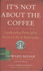 It's Not About the Coffee: Leadership Principles from a Life at Starbucks (Howard Behar)