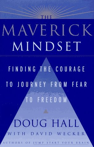 The Maverick Mindset: Finding the Courage to Journey from Fear to Freedom (Doug Hall)