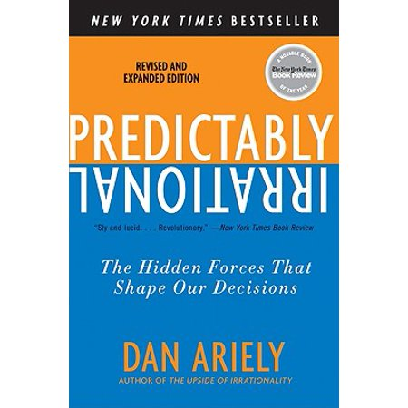 Predictably Irrational: The Hidden Forces That Shape Our Decisions (Dan Ariely)