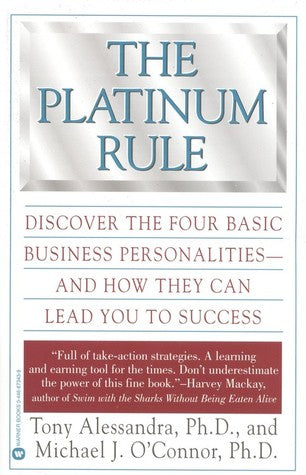 The Platinum Rule: Discover the Four Basic Business Personalities - and How They Can Lead You to Success (Tony Alessandra and Michael O'Connor)