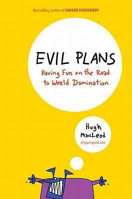 Evil Plans | Hugh MacLeod | Reading List | Clarifications Coaching