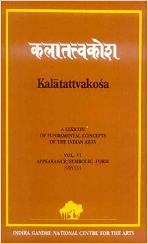 Kalatattvakosa (Vol. 6) A Lexicon of Fundamental Concepts of the Indian Arts, Appearance/Symbolic Form Abhasa