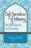 Sufi Narratives of Intimacy (Ibn, Arabi, Gender, and Sexuality)
