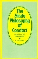 The Hindu Philosophy of Conduct: Lectures on the Bhagavadgita Vol. 3 [Hardcover] M. Rangacharya