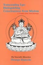 Transcending Ego: Distinguishing Consciousness From Wisdom: A Treatise of the Third Karmapa [Paperback] Thrangu Rinpoche