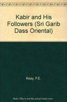 Kabir and His Followers (Sri Garib Dass Oriental) [Hardcover] Keay, F. E.