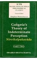 Gan?ges?a's theory of indeterminate perception: Containing the text of Gan?ges?a's Nirvikalpakava?da with an English translation and explanatory notes ... of Indian philosophical classics) Gan?ges?a