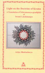 Light on the Doctrine of Krama: A Translation of Srikramanaya-Pradipika of Swami Lakshmanjoo [Paperback] Arijoy Bhattacharya