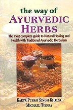 The Way of Ayurvedic Herbs: The most complete guide to Natural Healing and Health with Traditional Ayurvedic Herbalism [Paperback] Karta Purkh Singh Khalsa and Michael Tierra