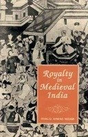Royalty in Medieval India (International Studies (Delhi, India), 5.) [Hardcover] Nizami, Khaliq Ahmad