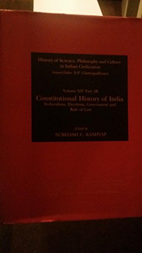 Constitutional History of India: Federalism, Elections, Government & Rule of Law (History of Science, Philosophy & Culture in Indian Civilization) [Hardcover] Kashyap, Subhash C.