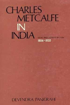 Charles Metcalfe in India: Ideas and Administration 1806-35 [Hardcover]