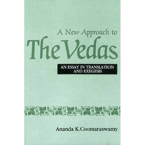 A New Approach to the Vedas: An Essay in Translation and Exegesis