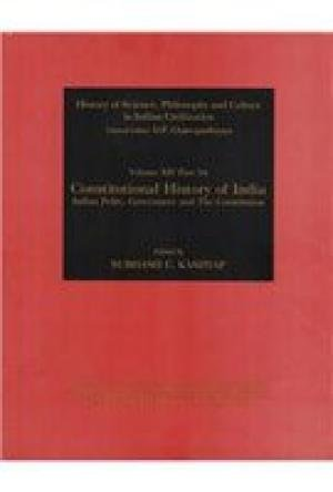 Constitutional History of India: Indian Polity, Governance & the Constitution (History of Science, Philosophy & Culture in Indian Civilization) [Hardcover] Kashyap, Subhash C.