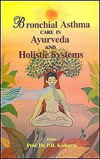 Bronchial Asthma Care in Ayurveda and Holistic Systems (Indian medical science series) [Paperback] Professor Dr. P.H. Kulkarni