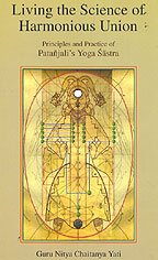 Living the Science of Harmonious Union: Principles and Practice of Patanjali's Yoga Sastra [Hardcover] Guru Nitya Chaitanya Yati