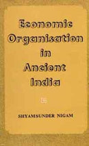 Economic Organisation in Ancient India (200 BC-200 AD) [Unknown Binding] Shyam Sunder Nigam