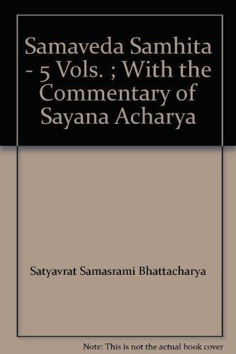 Samaveda Samhita - 5 Vols. ; With the Commentary of Sayana Acharya [Unknown Binding] Satyavrata Samasrami Bhattacharyya (ed.)